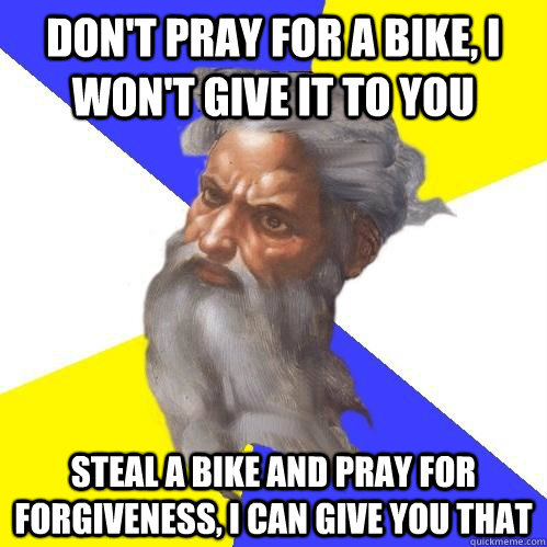 dont pray for a bike i wont give it to you steal a bike a - Advice God