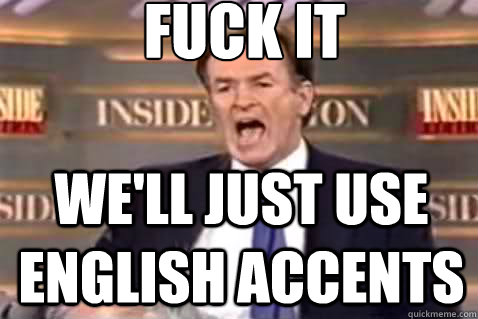 fuck it well just use english accents - Fuck It Bill OReilly