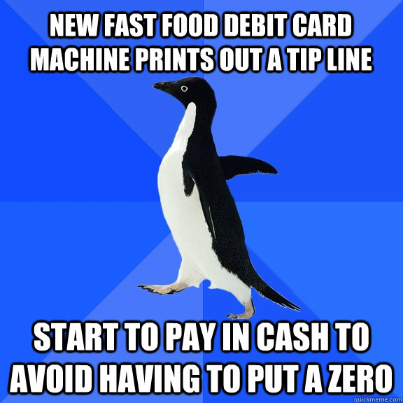 new fast food debit card machine prints out a tip line start - Socially Awkward Penguin