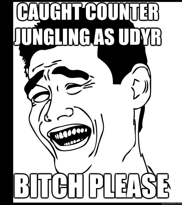 caught counter jungling as udyr bitch please - Yao ming