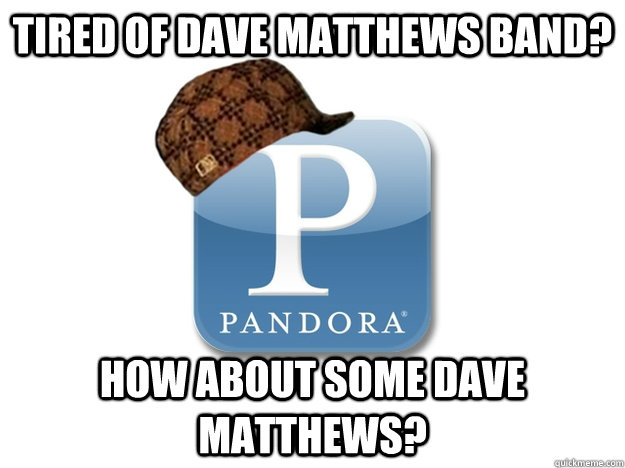 tired of dave matthews band how about some dave matthews - Scumbag Pandora