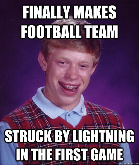 finally makes football team struck by lightning in the first - Bad Luck Brian