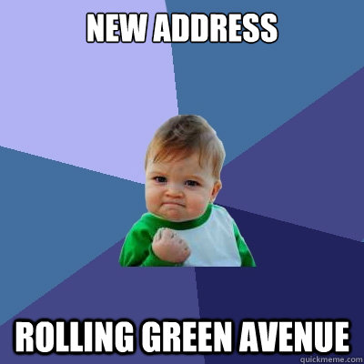 new address rolling green avenue - Success Kid