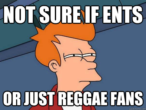 not sure if ents or just reggae fans - Futurama Fry