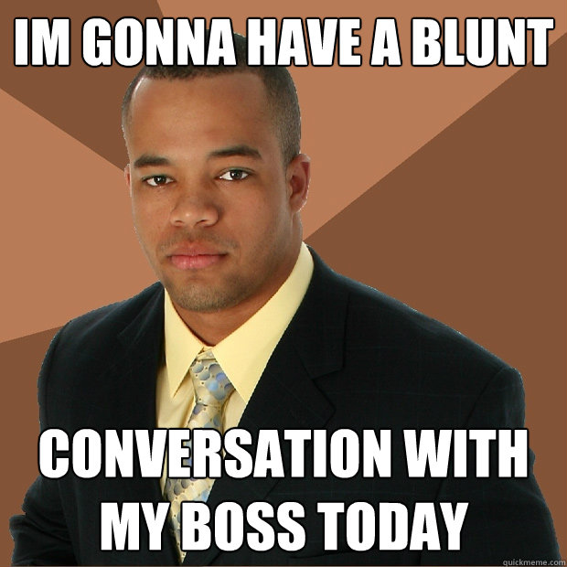 im gonna have a blunt conversation with my boss today - Successful Black Man