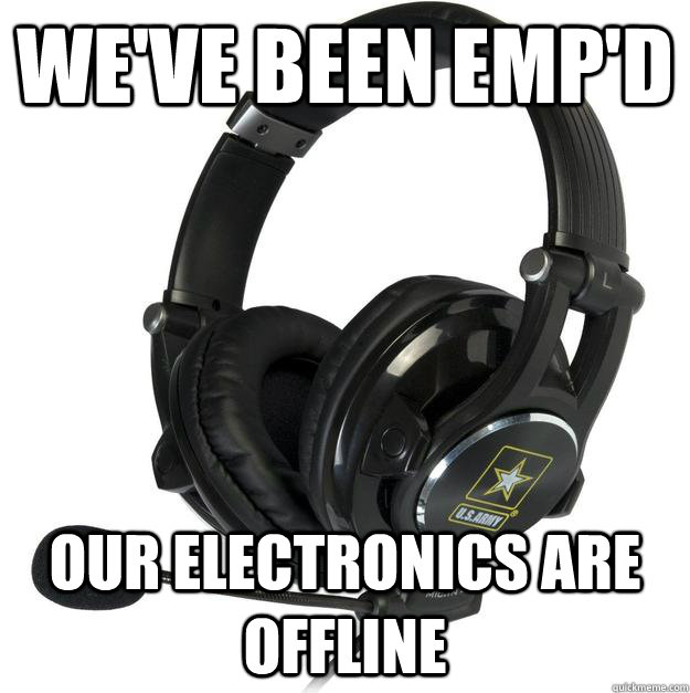 weve been empd our electronics are offline -