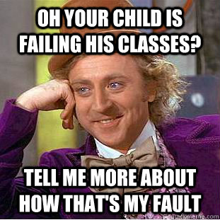 oh your child is failing his classes tell me more about how - Condescending Wonka