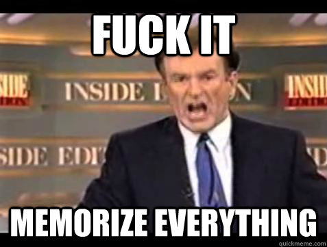 fuck it memorize everything - Bill OReilly Fuck It