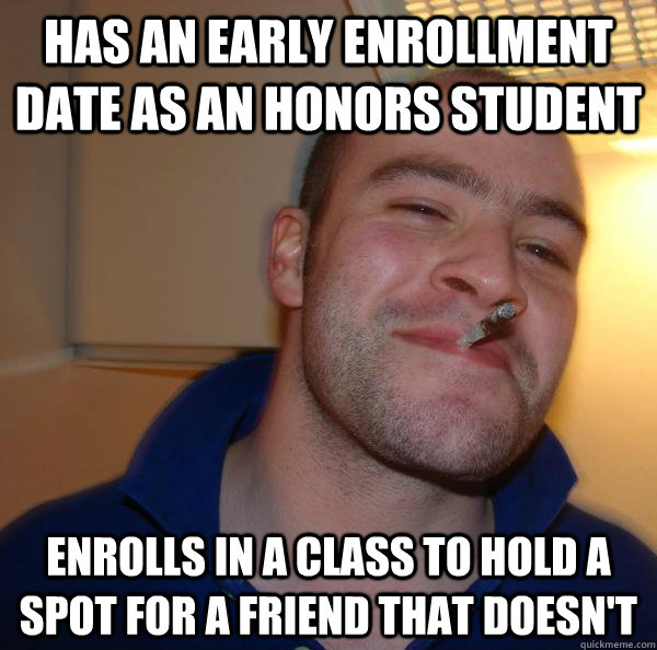 has an early enrollment date as an honors student enrolls in - Good Guy Greg