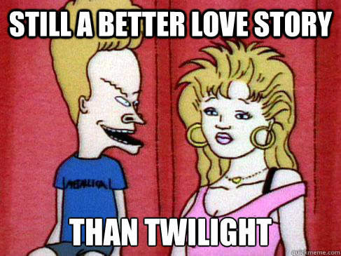 still a better love story than twilight - Beavis