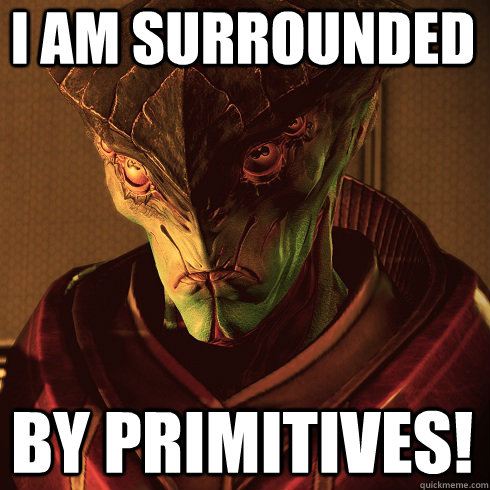 i am surrounded by primitives - Condescending Javik