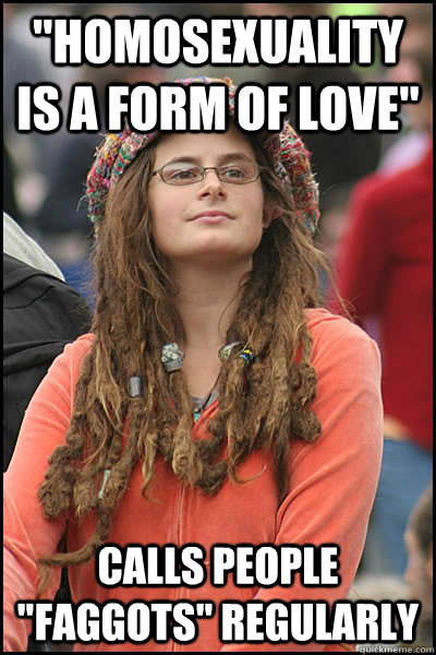 homosexuality is a form of love calls people faggots reg - College Liberal