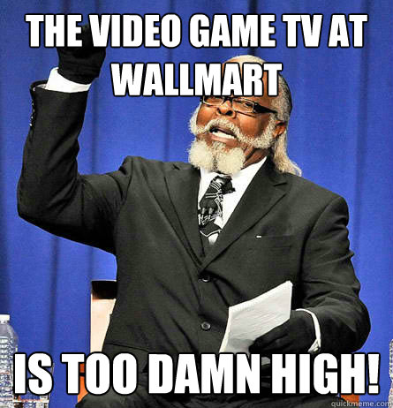 the video game tv at wallmart is too damn high - Jimmy Mc Millian