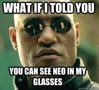 what if i told you you can see neo in my glasses - Matrix Morpheus