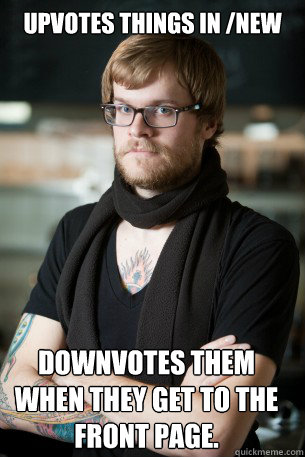 upvotes things in new downvotes them when they get to the f - Hipster Barista