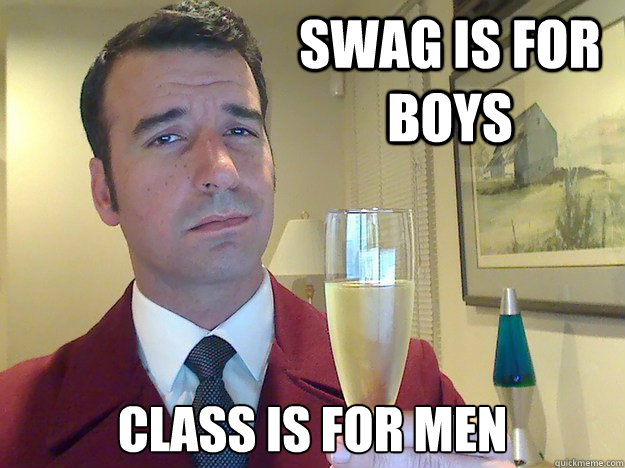 swag is for boys class is for men - Fabulous Divorced Guy