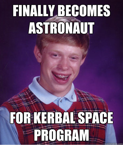 finally becomes astronaut for kerbal space program - Bad Luck Brian