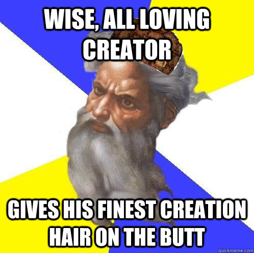 wise all loving creator gives his finest creation hair on t - Scumbag God