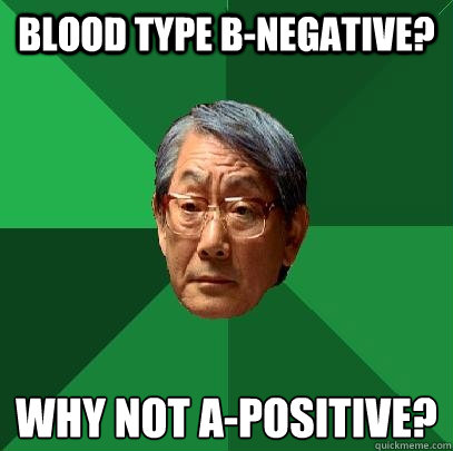 blood type bnegative why not apositive - High Expectations Asian Father