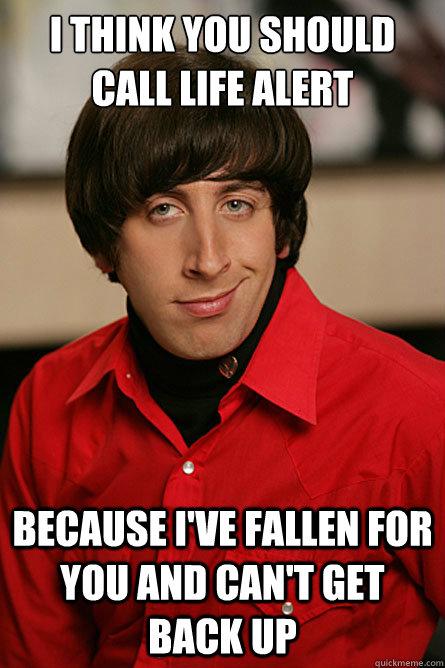 Funny Life Alert Meme : I think you should call life alert because ve fallen for