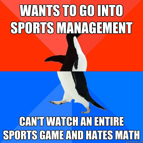 wants to go into sports management cant watch an entire spo - Socially Awesome Awkward Penguin