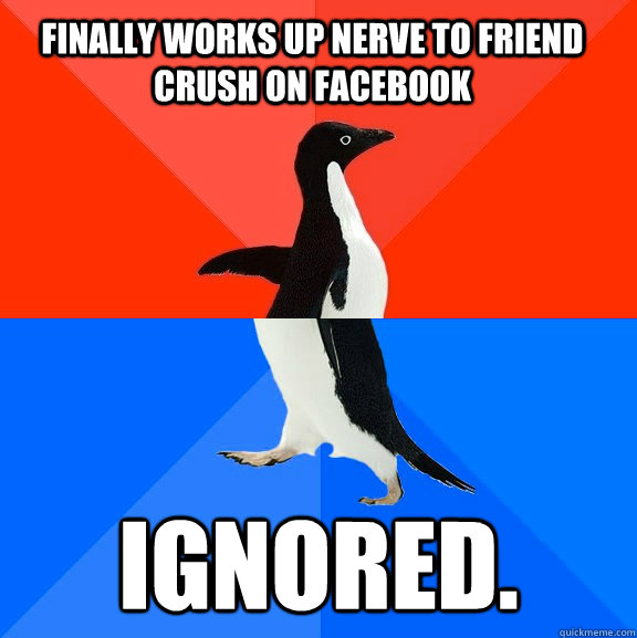 finally works up nerve to friend crush on facebook ignored - Socially Awesome Awkward Penguin