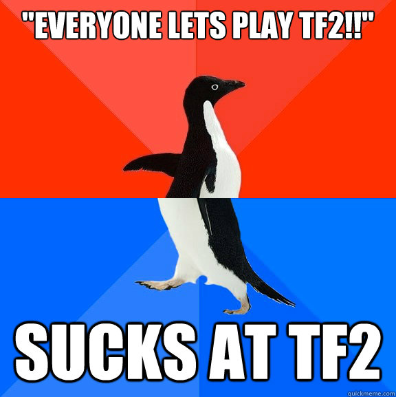 everyone lets play tf2 sucks at tf2 - Socially Awesome Awkward Penguin