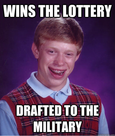wins the lottery drafted to the military - Bad Luck Brian