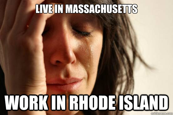 live in massachusetts work in rhode island - First World Problems