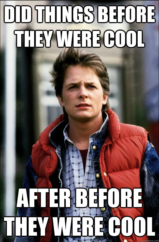 did things before they were cool after before they were cool - Hipster Marty