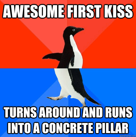 awesome first kiss turns around and runs into a concrete pil - Socially Awesome Awkward Penguin