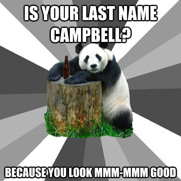 is your last name campbell because you look mmmmmm good - Pickup-Line Panda