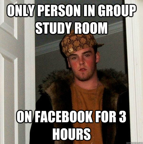 only person in group study room on facebook for 3 hours - Scumbag Steve
