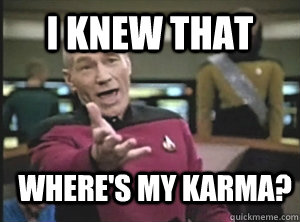 i knew that wheres my karma - Annoyed Picard