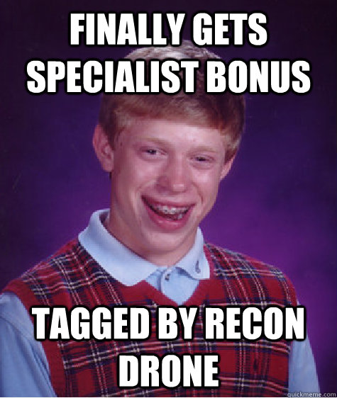 finally gets specialist bonus tagged by recon drone - Bad Luck Brian