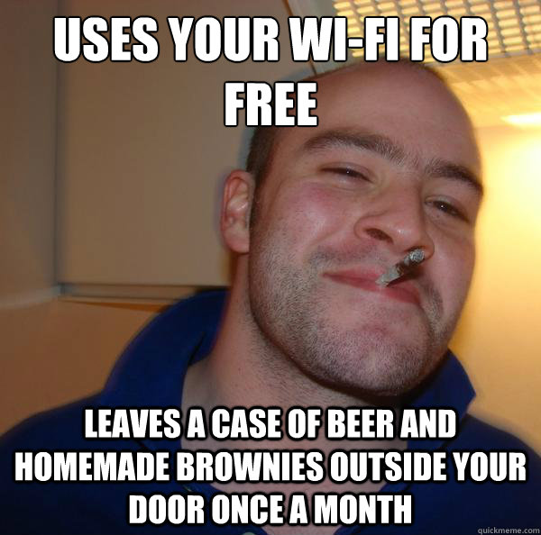 uses your wifi for free leaves a case of beer and homemade  - Good Guy Greg