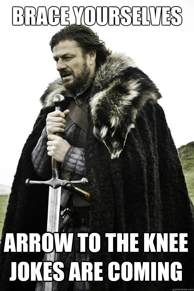 brace yourselves arrow to the knee jokes are coming - Winter is coming
