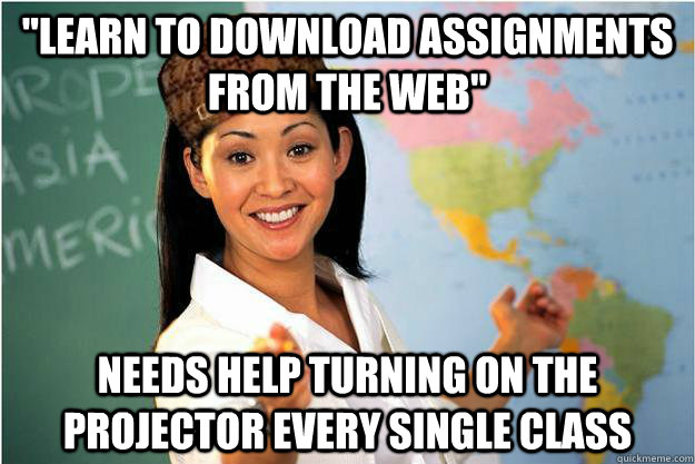 learn to download assignments from the web needs help turn - Scumbag Teacher