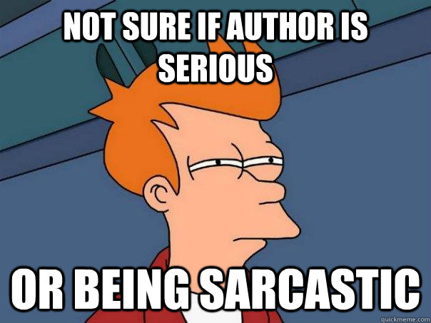 not sure if author is serious or being sarcastic - Futurama Fry