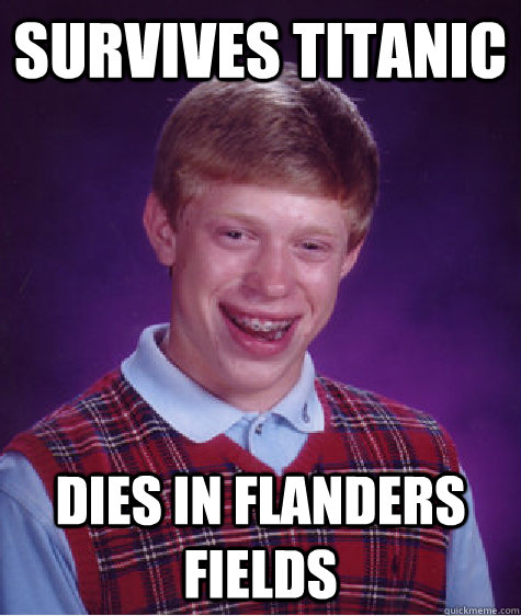 survives titanic dies in flanders fields - Bad Luck Brian