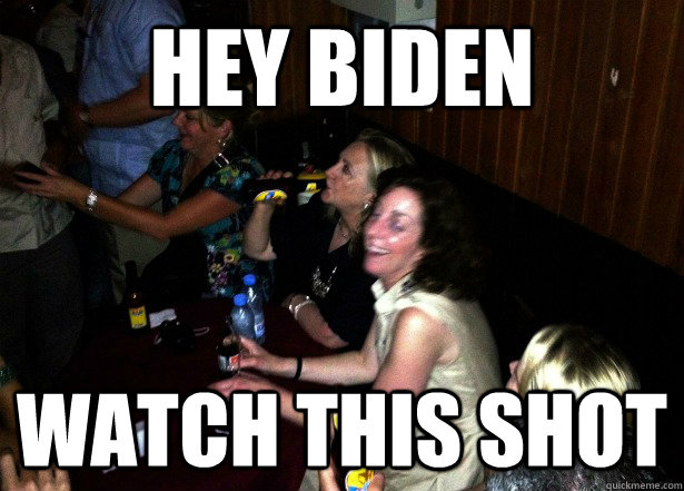 hey biden watch this shot - 
