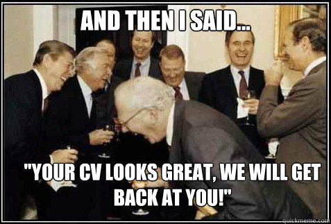 and then i said your cv looks great we will get back at - And then they said