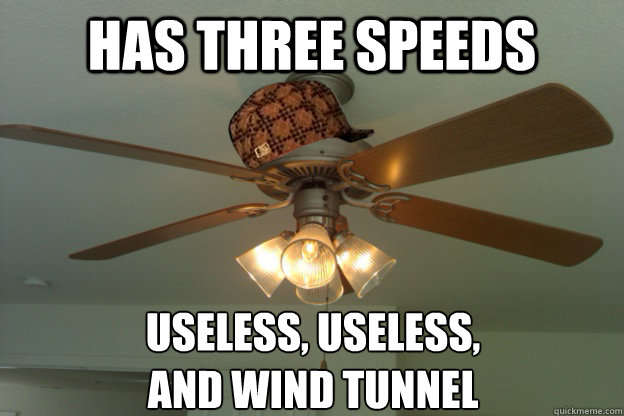 has three speeds useless useless and wind tunnel  - scumbag ceiling fan
