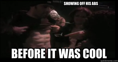 showing off his abs before it was cool - Hipster Joe