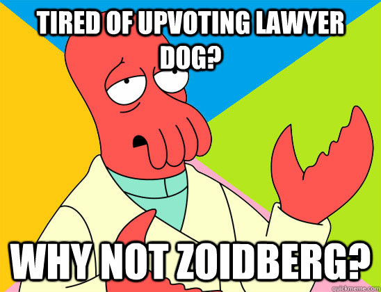 tired of upvoting lawyer dog why not zoidberg - Futurama Zoidberg