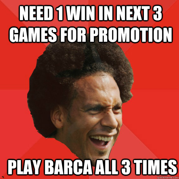 need 1 win in next 3 games for promotion play barca all 3 ti - Frustrated FIFA Ferdinand