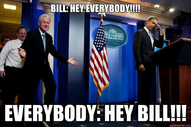 bill hey everybody everybody hey bill - 