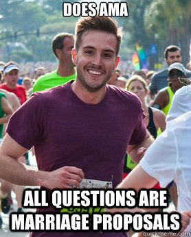 does ama all questions are marriage proposals - Ridiculously photogenic guy