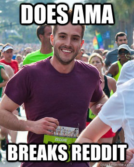 does ama breaks reddit - Ridiculously photogenic guy