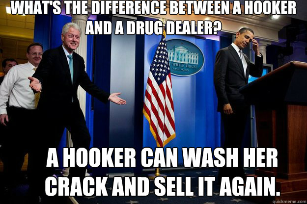 whats the difference between a hooker and a drug dealer a  - Inappropriate Timing Bill Clinton